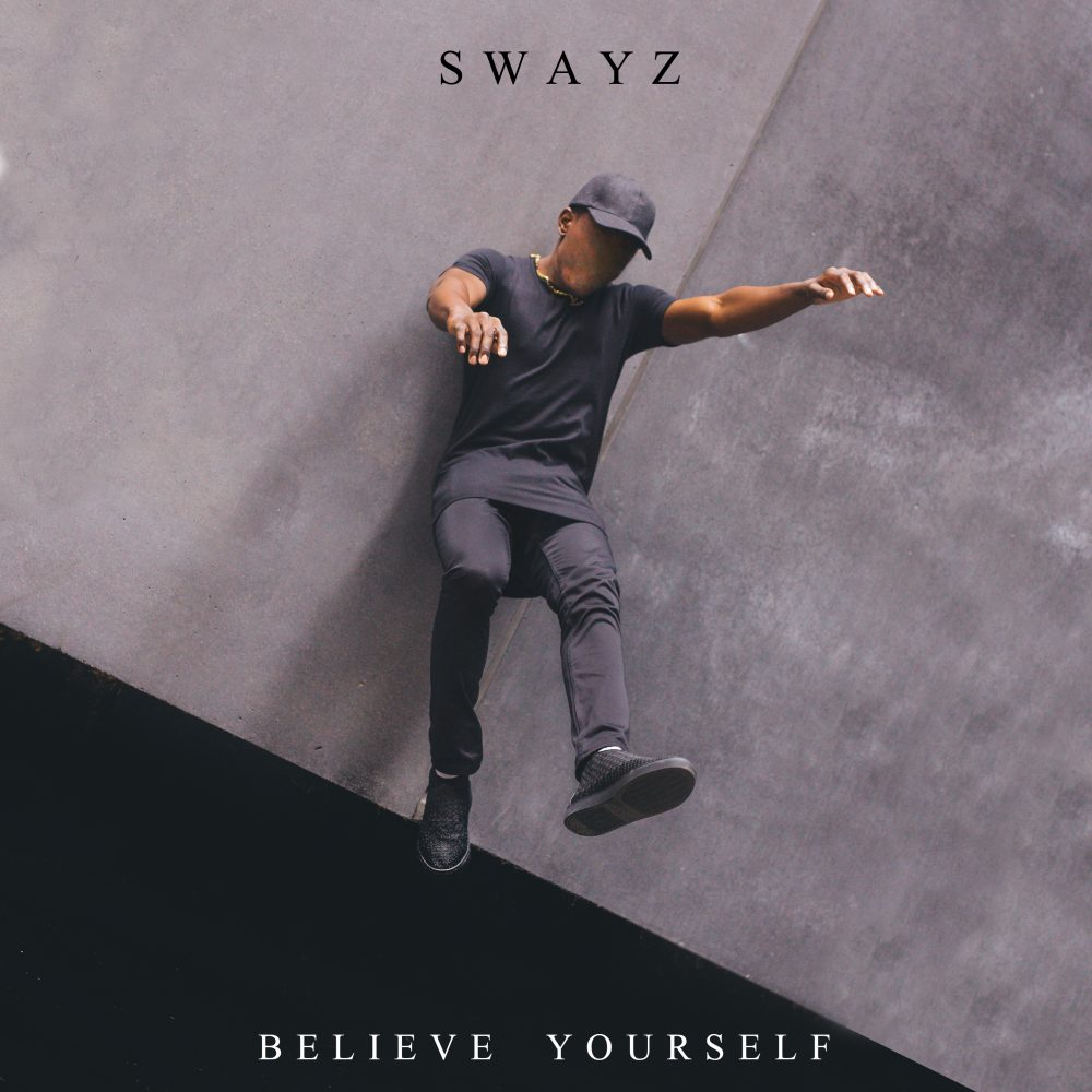 Swayz – Believe Yourself