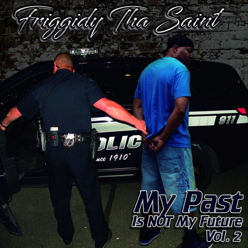 "Friggidy Tha Saint – My Past Is NOT My Future ""Volume 2"""