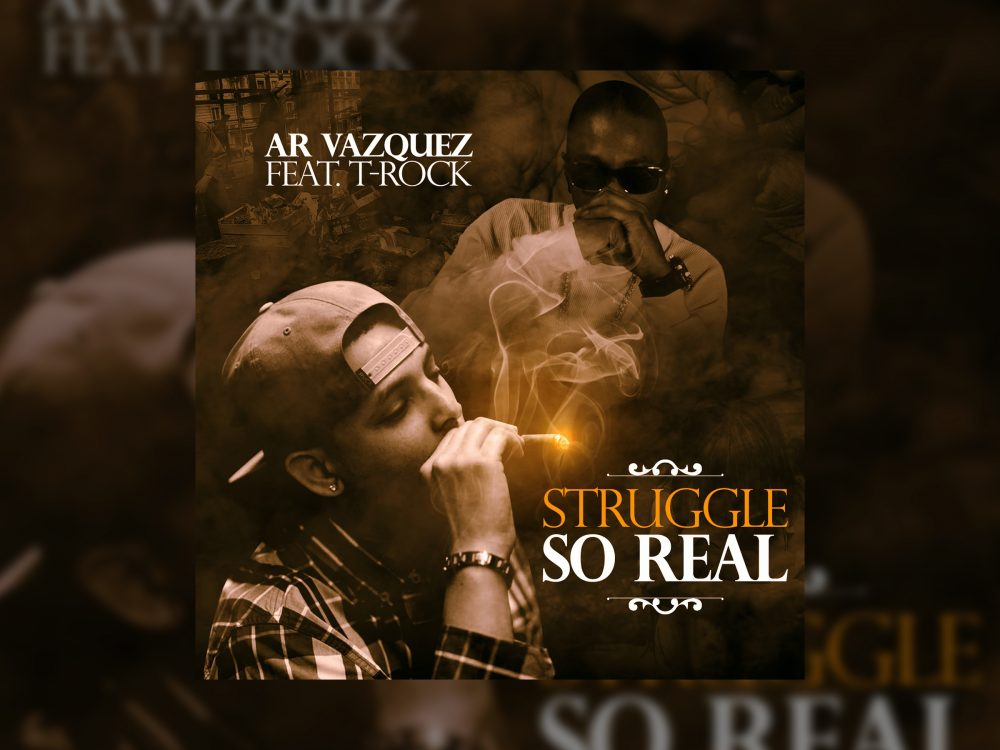 AR Vazquez Feat. T-Rock –  Struggle So Real