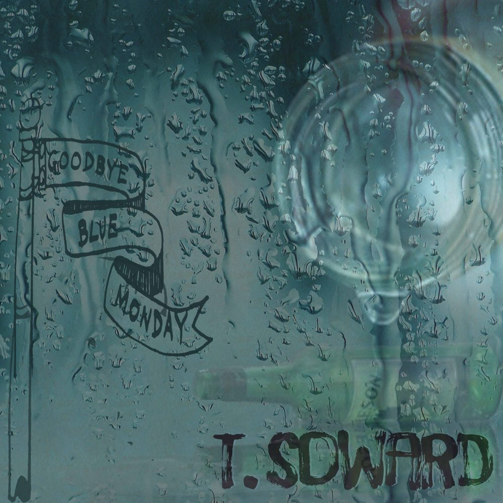T. Soward – Goodbye Blue Monday Drops March 15th