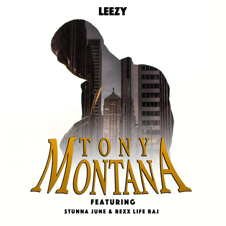 New Music: Tony Montana – Leezy Featuring Stunna June And Rexx Life Raj | @leezyunlimited