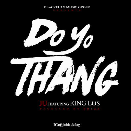 New Music: Ju – Do Yo Thang Featuring King Los | @JuBlackflag