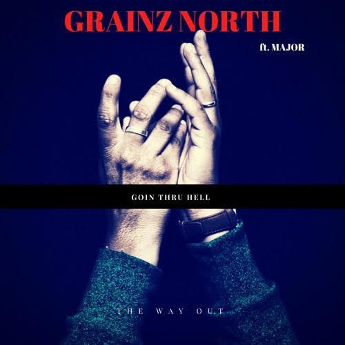 New Music: Grainz North – Goin Thru Hell Featuring Major | @GrainzNorth