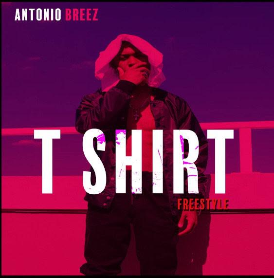 New Music: Antonio Breez – T-Shirt (Freestyle) | @AntonioBreez