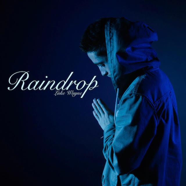 New Music: Luke Wayne – Raindrop | @LukeWayne_