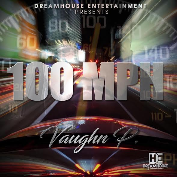 New Music:  Vaughn P – 100 MPH |