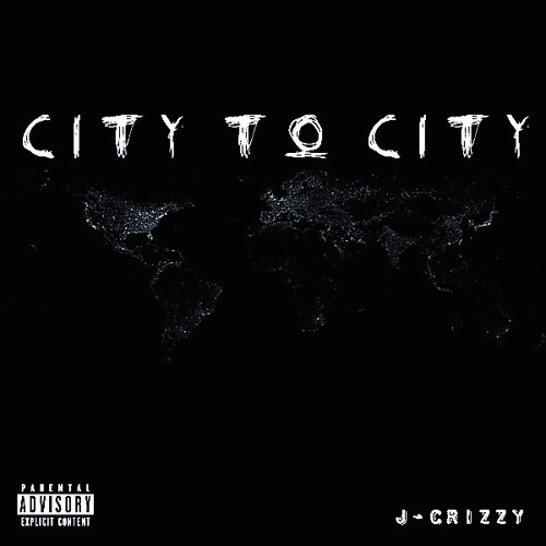 New Music: J-Crizzy – City to City | @jcrizzymusic