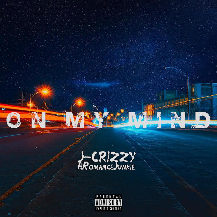 New Music: J Crizzy – On My Mind Featuring ARomanceJunkie | @jcrizzymusic