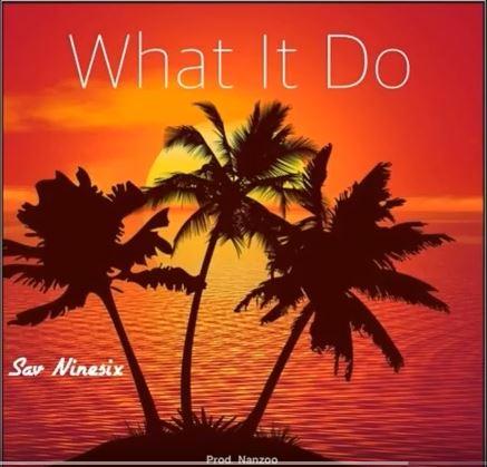 New Video: Sav Ninesix – What It Do