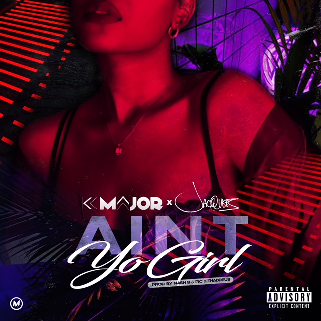 New Music: K- Major – Ain't Yo Girl Featuring Jacquees | @KMajorMusic @Jacquees