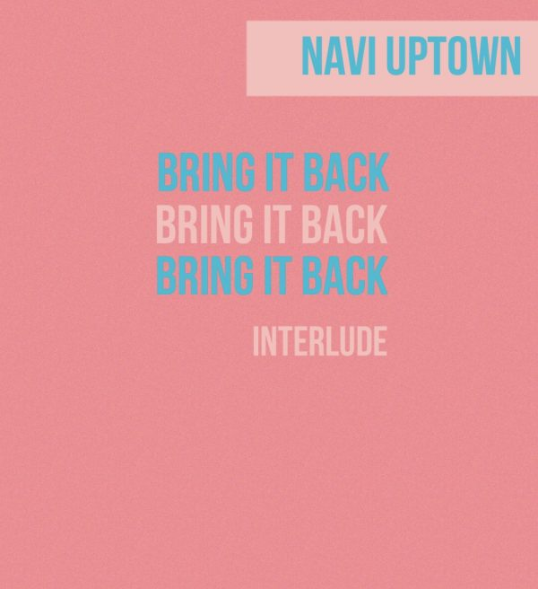 New Release 'Bring It Back' Interlude By, Navi Uptown.