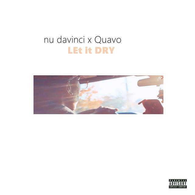 New Music: Nu Davinci – Let it Dry Featuring Quavo | @NuDavinci206