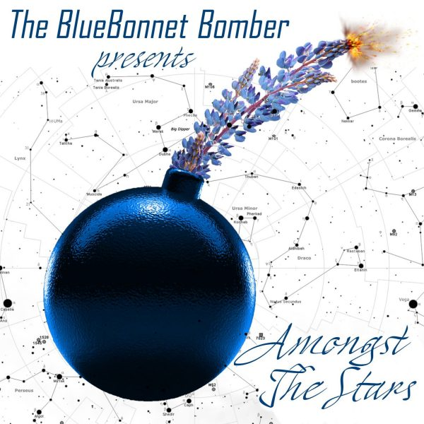 "The Bluebonnet Bomber Presents ""Amongst The Stars"""