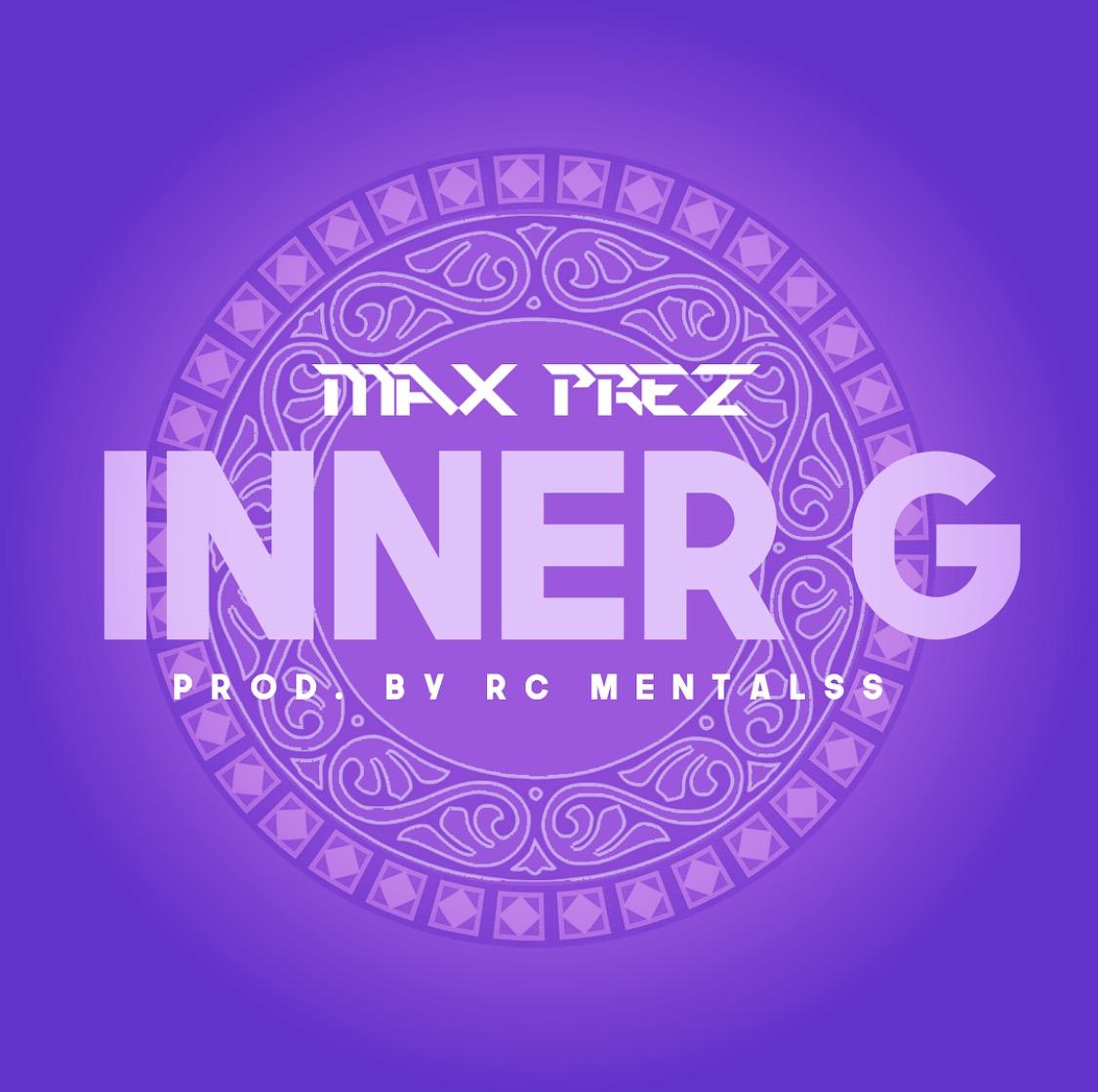 New Music: Max Prez – Inner G | @MrMaxPrez