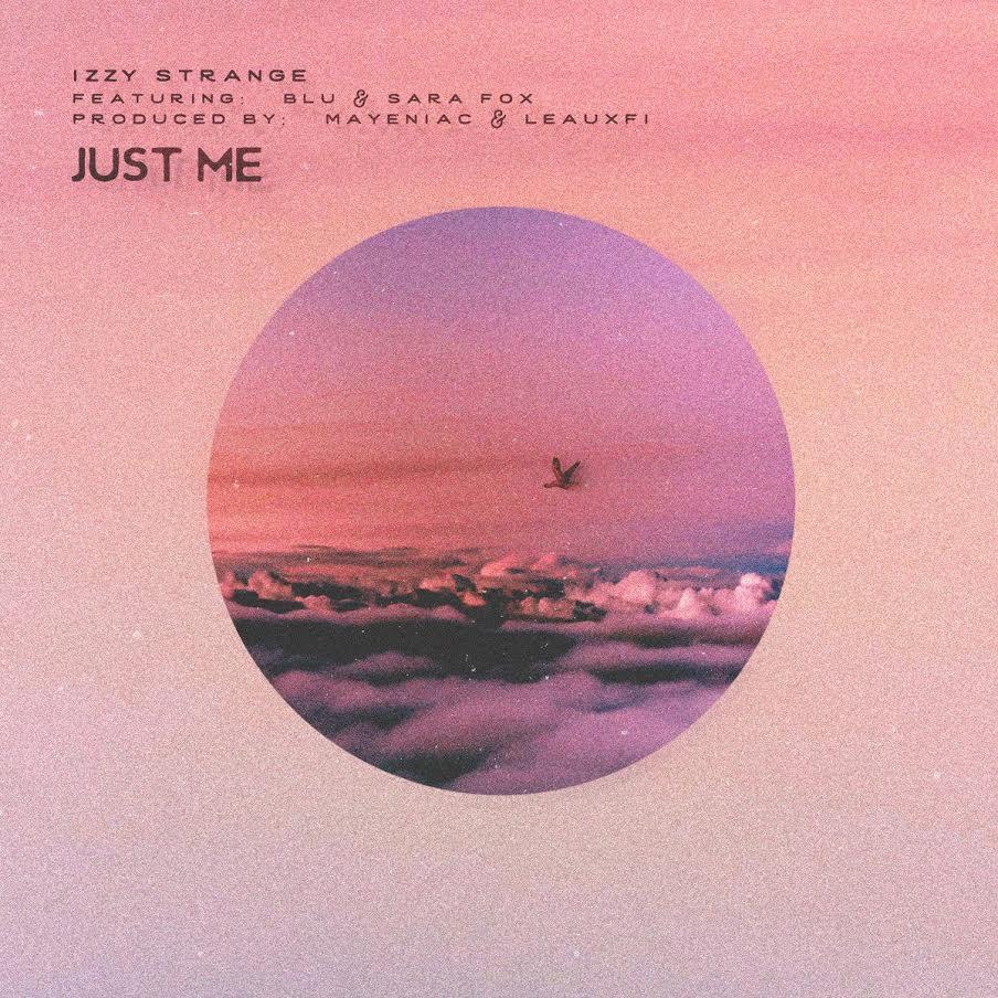 New Music: Izzy Strange – Just Me Featuring Blu And Sara Fox | @ishestrange  @HerFavColor