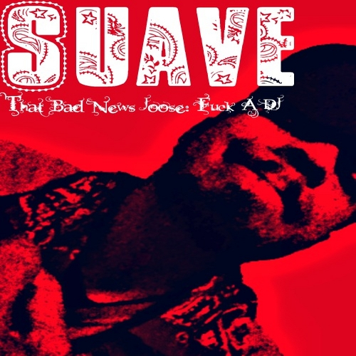 Suave – Bad News Joose: I Ain't No G** D**n Rapper
