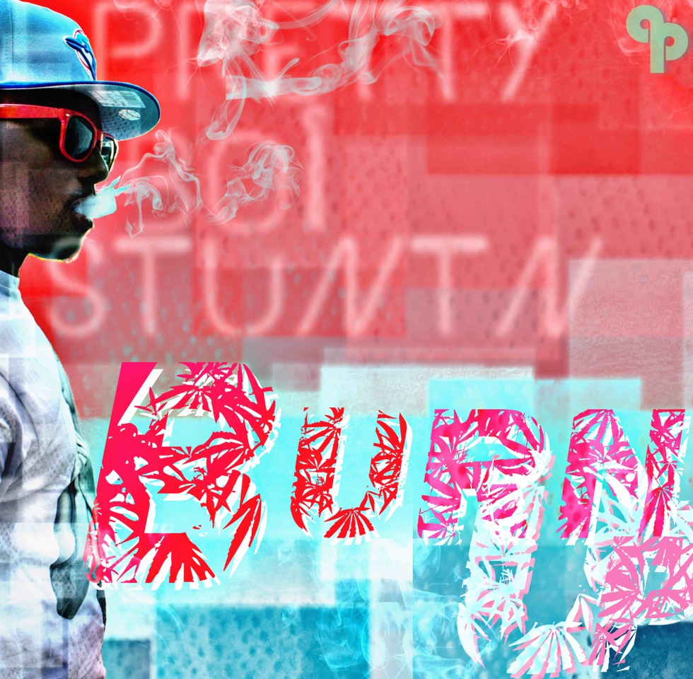 Pretty Boi Stuntn –  Burn Up