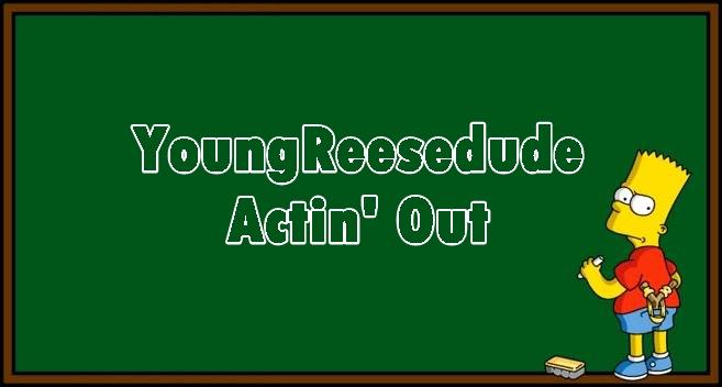 YoungReeseDude – Actin' Out