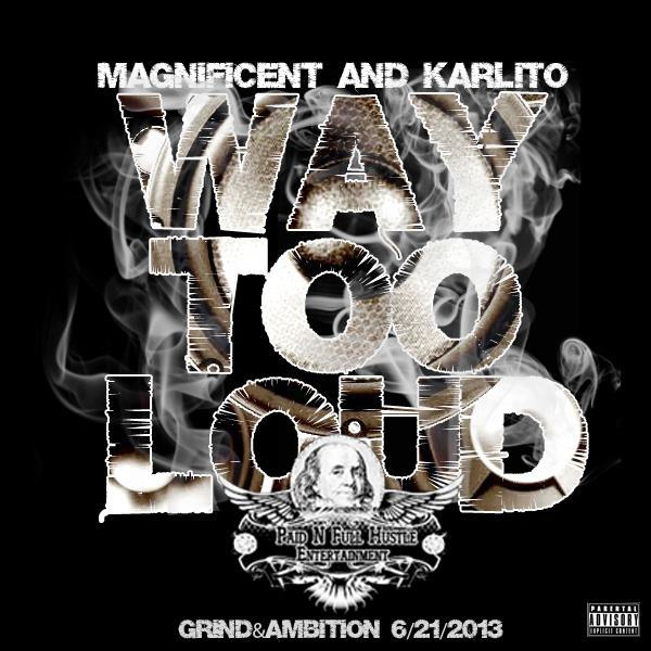 Magnificent & Karlito – Way Too Loud