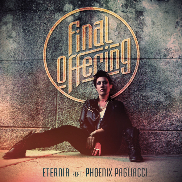 Eternia Feat. pHoenix Pagliacci – FINAL OFFERING