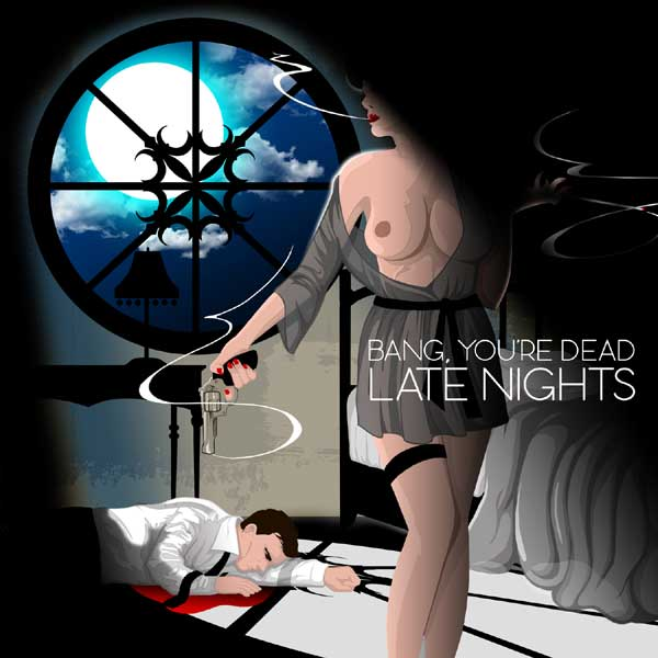 Bang You're Dead (Quickie Mart & Jes Hudak) – Late Nights