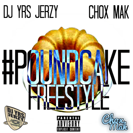 DJ YRS Jerzy Ft. Chox-Mak – Pound Cake (Freestyle)