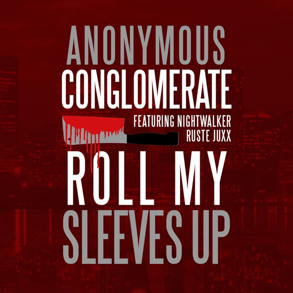 Anonymous Conglomerate Feat. Nightwalker & Ruste Juxx – Roll My Sleeves Up