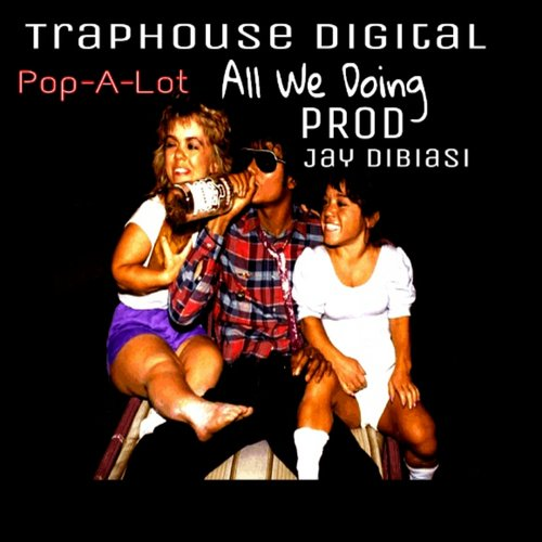 Pop-A-Lot – All We Doing