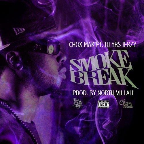 Chox-Mak Ft. DJ YRS Jerzy – Smoke Break (Prod. By North Villah)