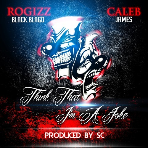 RoGizz Feat. Caleb James – Think That I'm A Joke