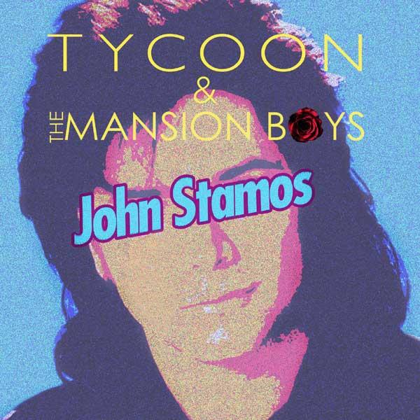 Tycoon x The Mansion Boys – John Stamos