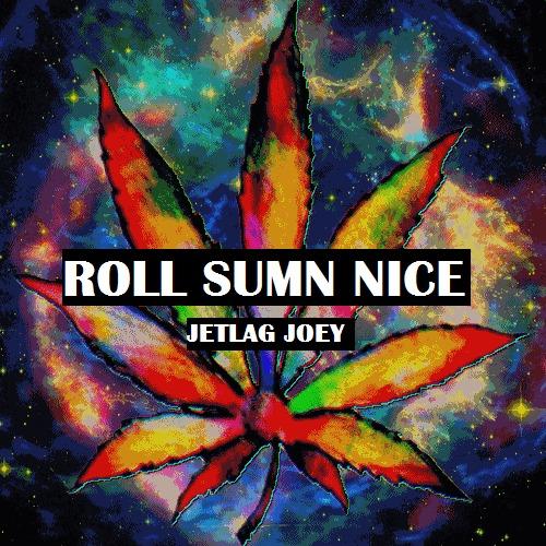 Jetlag Joey – Roll Sumn Nice