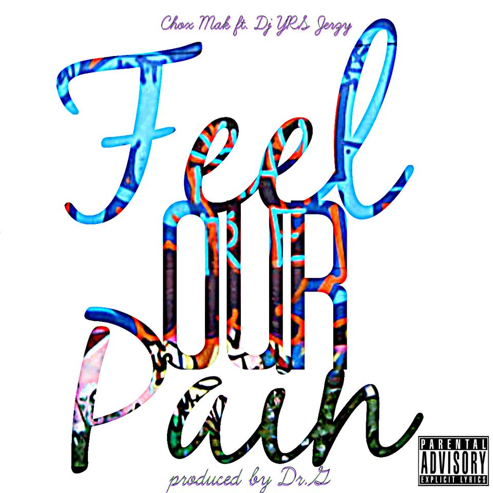 Chox-Mak Ft. DJ YRS Jerzy – Feel Our Pain