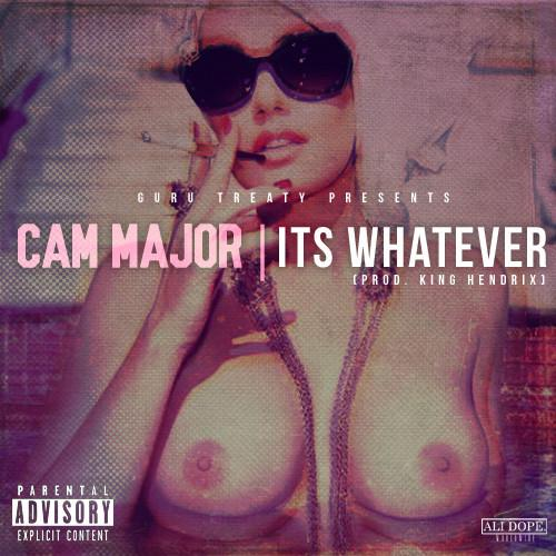 Cam Major – It's Whatever [Freestyle]