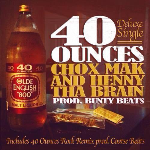 Chox-Mak And Henny Tha Brain – 40 Ounces (Deluxe Single)