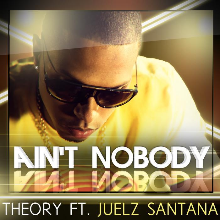 Theory Feat. Juelz Santana – Ain't Nobody