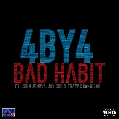 4BY4 Feat. John Jenova, Jay Rob & Trapp Brannigan – Bad Habit