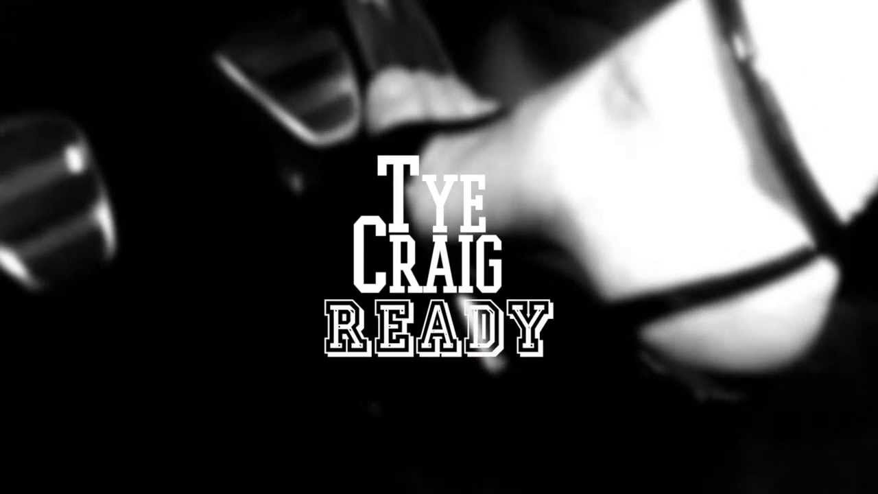 Tye Craig – Ready (#TyeTuesday)