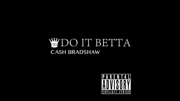 Cash Bradshaw – Do It Betta