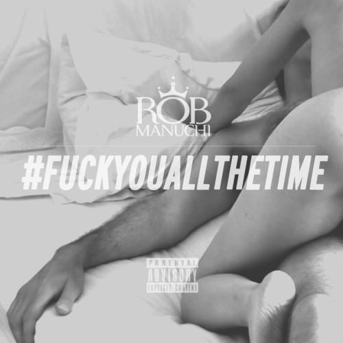 Rob Manuchi – F*ckYouAllTheTime