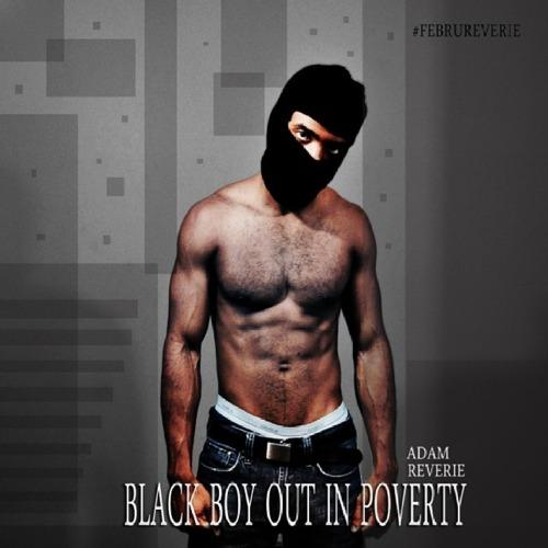 Adam Reverie – Black Boy Out In Poverty