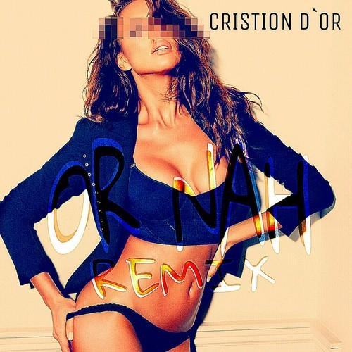 Cristion D'or – Or Nah [Remix]