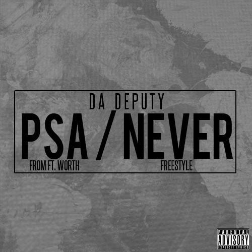Da Deputy – PSA from Fort Worth/Never (Freestyle)