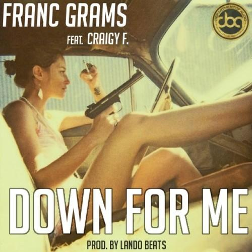Franc Grams Feat. Craigy F – Down For Me