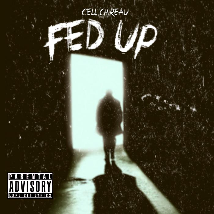 Cell Chireau – Fed Up