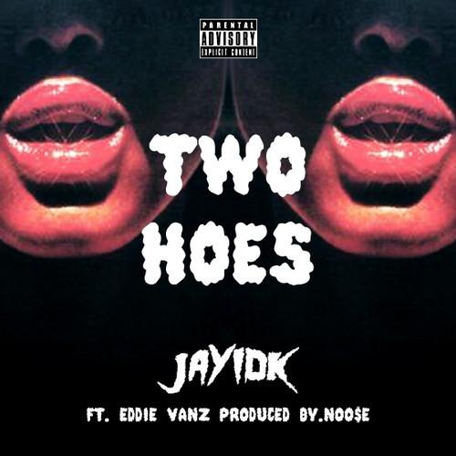Jay IDK Feat. Eddie Vanz – Two Hoes