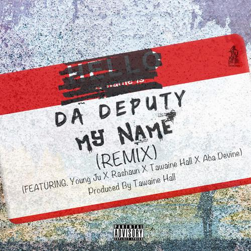 Da Deputy Feat. Young Ju, Rashaun, Tawaine Hall & Aba Devine – My Name (Remix)