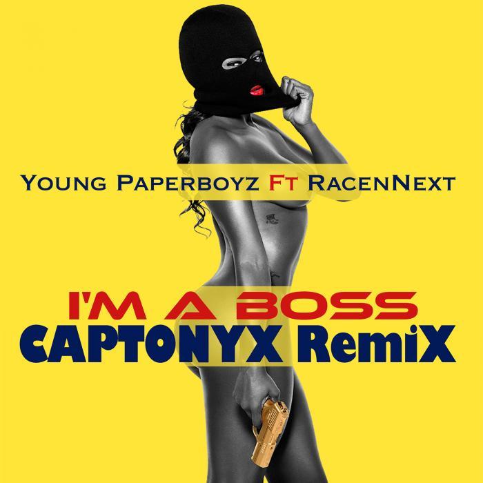 Young Paperboyz Feat. RacenNext – I'M A Boss (CAPTONYX RemiX)