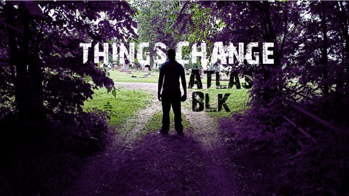 ATlas BLK – Things Change