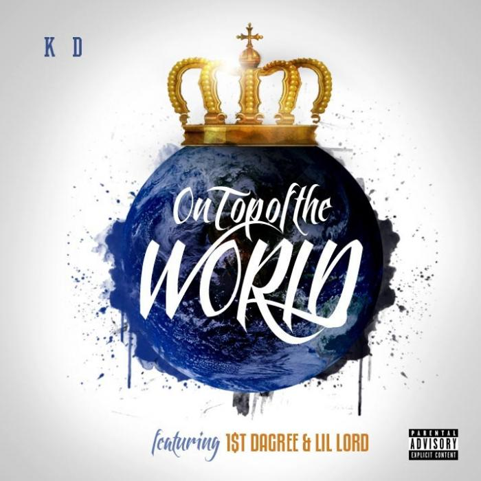 KD Feat. 1$t Dagree, Lil Lord – On Top Of The World